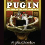 The Man in the Wide-Awake Hat; Pugin's Gothic Adventures